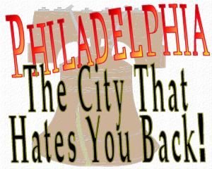 PHILADELPHIA, The City That Hates You Back