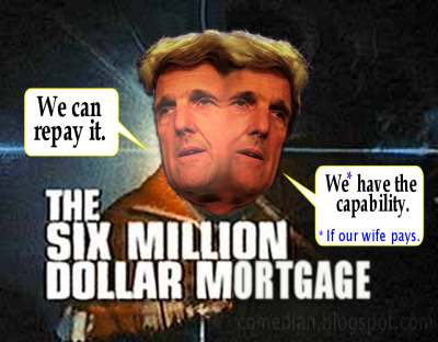 John Kerry, The Six Million Dollar Mortgage.